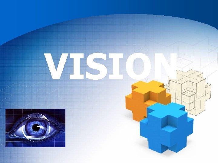 VISION Pengertian Vision merupakan suatu aplikasi komputer dimana