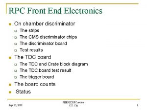 RPC Front End Electronics n On chamber discriminator