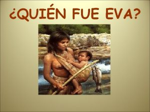 QUIN FUE EVA EVA MITOCONDRIAL Fue una mujer