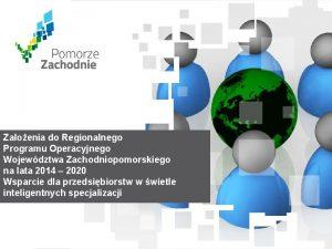 Zaoenia do Regionalnego Programu Operacyjnego Wojewdztwa Zachodniopomorskiego na