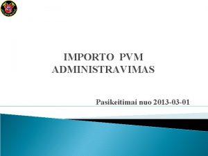 IMPORTO PVM ADMINISTRAVIMAS Pasikeitimai nuo 2013 03 01