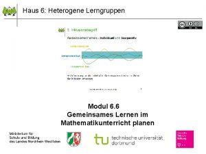 Haus 6 Heterogene Lerngruppen Modul 6 6 Gemeinsames