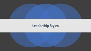 Leadership Styles Whats your leadership Style Whats your