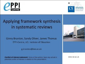 Applying framework synthesis in systematic reviews Ginny Brunton