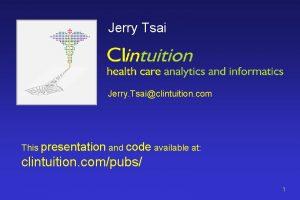 Jerry Tsai Jerry Tsaiclintuition com This presentation and