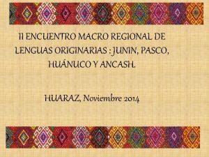 II ENCUENTRO MACRO REGIONAL DE LENGUAS ORIGINARIAS JUNIN
