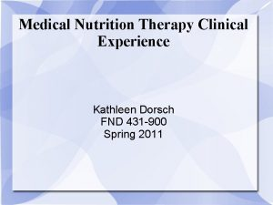 Medical Nutrition Therapy Clinical Experience Kathleen Dorsch FND