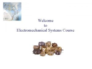 Welcome to Electromechanical Systems Course Instructor Dr Narayan