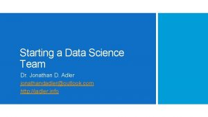 Starting a Data Science Team Dr Jonathan D
