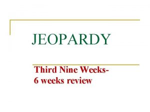 JEOPARDY Third Nine Weeks 6 weeks review El