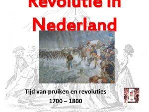 Revolutie in Nederland Tijd van pruiken en revoluties