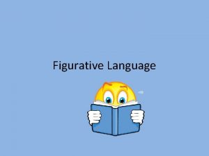 Figurative Language Writers use figurative language to paint