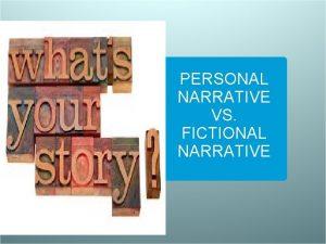 PERSONAL NARRATIVE VS FICTIONAL NARRATIVE What should I