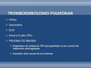 TROMBOEMBOLISMO PULMONAR Clnica Gasometra ECG DmeroD alto VPN