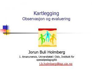 Kartlegging Observasjon og evaluering Jorun Buli Holmberg 1