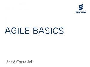 Agile basics Lszl Csereklei Agenda Agile origins Manifesto