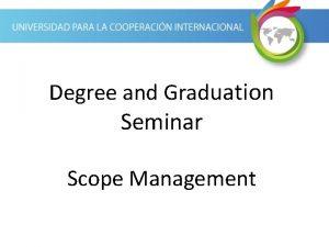 Degree and Graduation Seminar Scope Management Scope Management