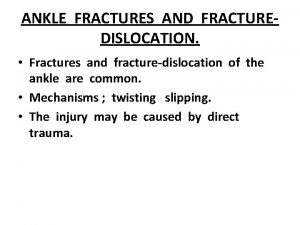 ANKLE FRACTURES AND FRACTUREDISLOCATION Fractures and fracturedislocation of