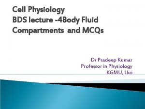 Cell Physiology BDS lecture 4 Body Fluid Compartments