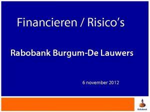 Financieren Risicos Rabobank BurgumDe Lauwers 6 november 2012