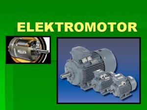 ELEKTROMOTOR Elektromotor je elektrick zariadenie premieajce elektrick prd