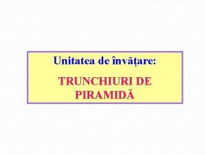 Unitatea de nvare TRUNCHIURI DE PIRAMID A Seciuni