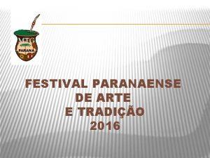 FESTIVAL PARANAENSE DE ARTE E TRADIO 2016 Painel