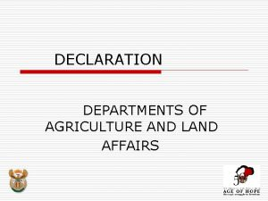 DECLARATION DEPARTMENTS OF AGRICULTURE AND LAND AFFAIRS Declaration