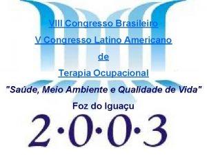 VIII Congresso Brasileiro V Congresso Latino Americano de