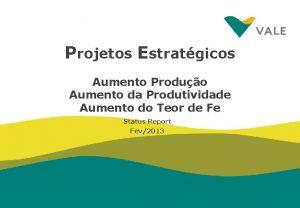 Projetos Estratgicos Aumento Produo Aumento da Produtividade Aumento