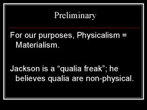 Preliminary For our purposes Physicalism Materialism Jackson is