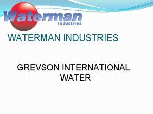 WATERMAN INDUSTRIES GREVSON INTERNATIONAL WATER Waterman Industries Exeter