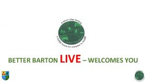 BETTER BARTON LIVE WELCOMES YOU BETTER BARTON LIVE