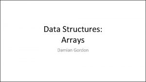 Data Structures Arrays Damian Gordon Arrays Imagine we