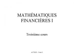 MATHMATIQUES FINANCIRES I Troisime cours ACT 2025 Cours