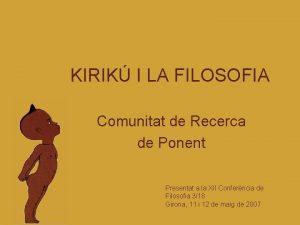 KIRIK I LA FILOSOFIA Comunitat de Recerca de