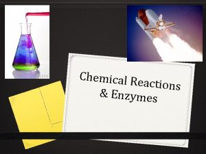 Chemical Re actions Enzymes Chemical Reactions and Enzymes