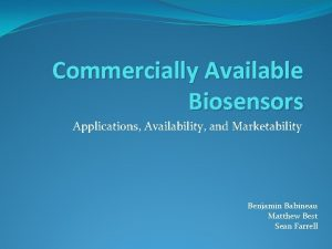 Commercially Available Biosensors Applications Availability and Marketability Benjamin