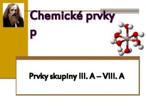 Chemick prvky p Prvky skupiny III A VIII