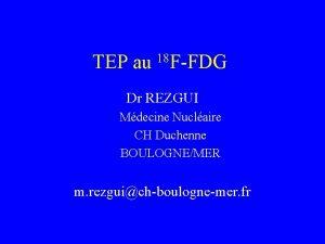 TEP au 18 FFDG Dr REZGUI Mdecine Nuclaire