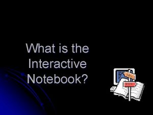 What is the Interactive Notebook Interactive Notebook l