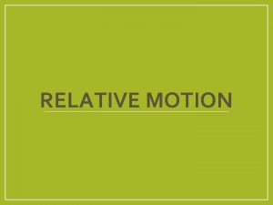 RELATIVE MOTION What is Relative Motion Strictly speakingall