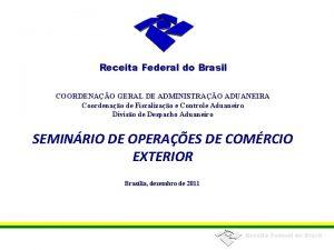 Receita Federal do Brasil COORDENAO GERAL DE ADMINISTRAO