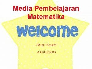 Media Pembelajaran Matematika Anisa Pujisari A 410122003 Materi