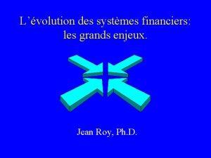 Lvolution des systmes financiers les grands enjeux Jean