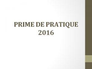 PRIME DE PRATIQUE 2016 Principe et objectif Principe