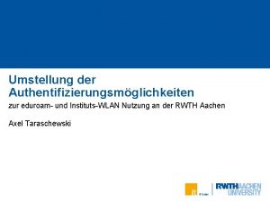 Umstellung der Authentifizierungsmglichkeiten zur eduroam und InstitutsWLAN Nutzung