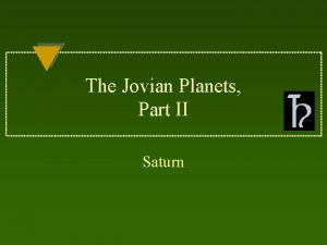 The Jovian Planets Part II Saturn SATURN The