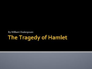 By William Shakespeare The Tragedy of Hamlet All