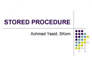 STORED PROCEDURE Achmad Yasid SKom Pengertian Stored Procedure
